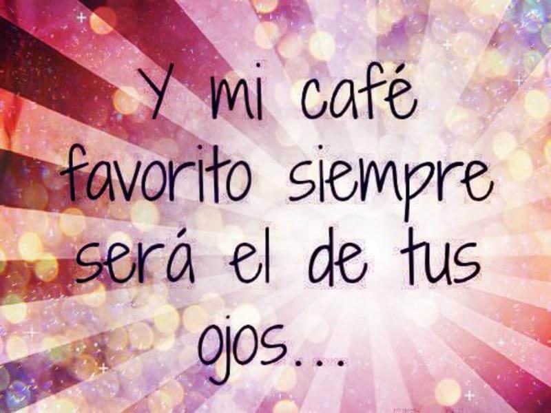 frases e imágenes de amor para whatsapp y mi cafe favorito siempre sera el de tus ojos